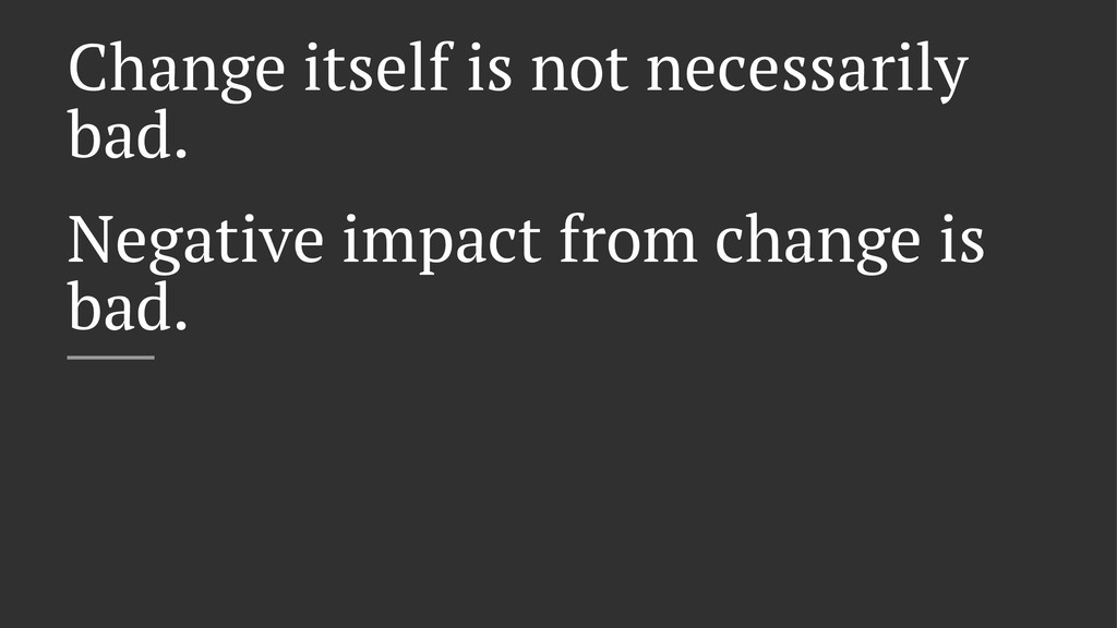 Change itself is not necessarily bad. Negative ...