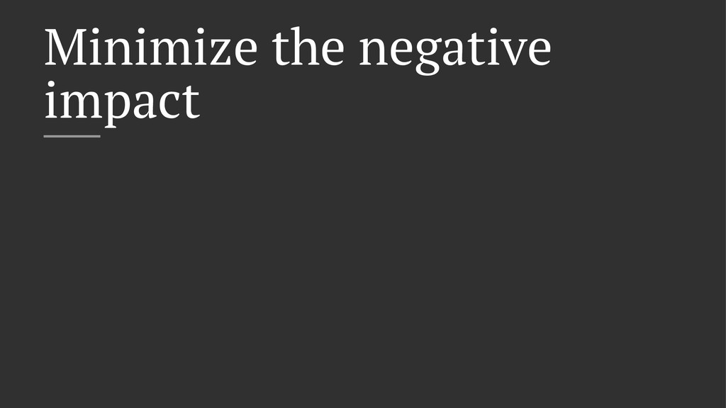 Minimize the negative impact