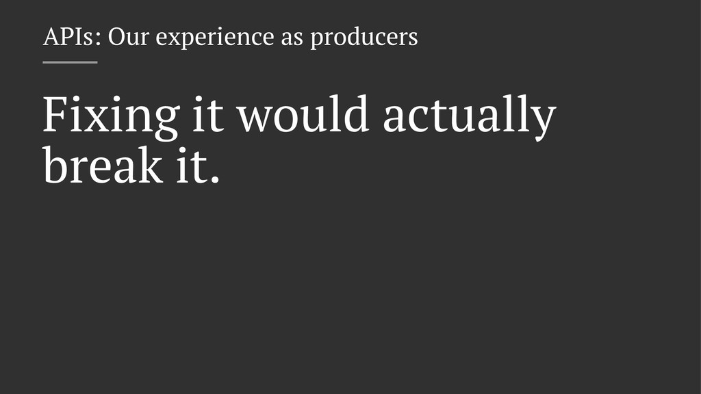 APIs: Our experience as producers Fixing it wou...