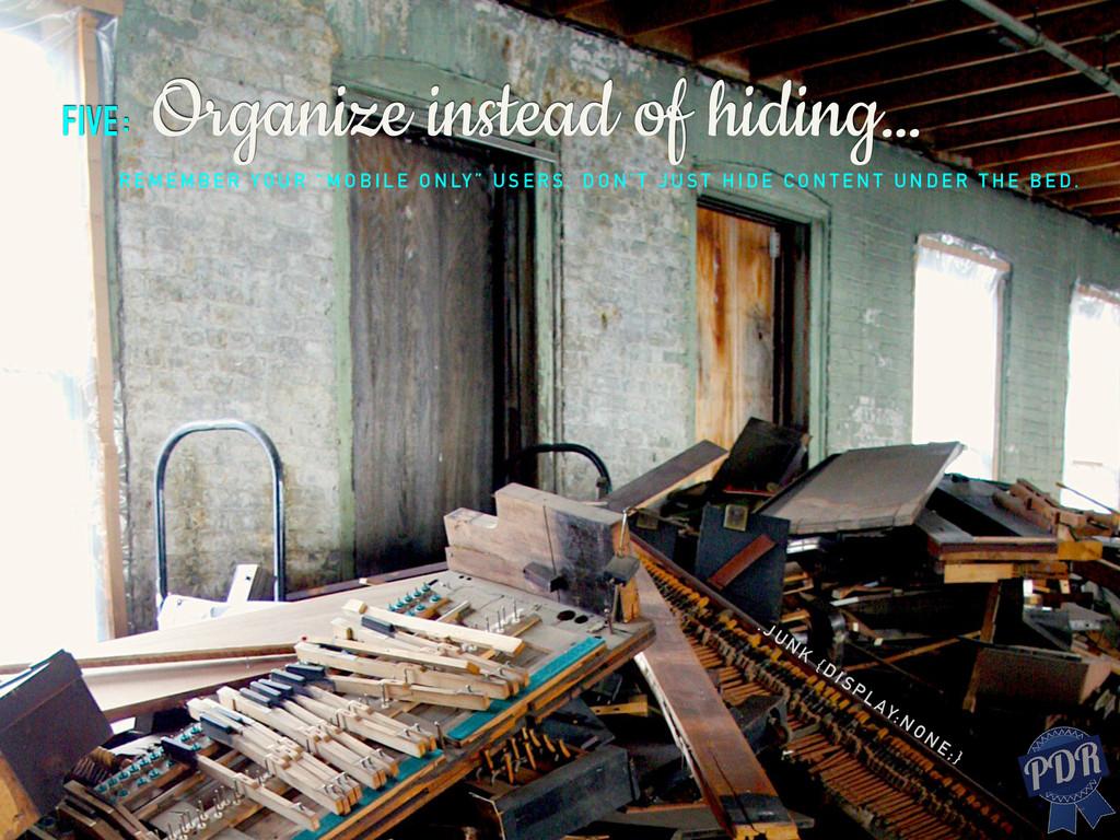 five: Organize instead of hiding… R E M E M B E...