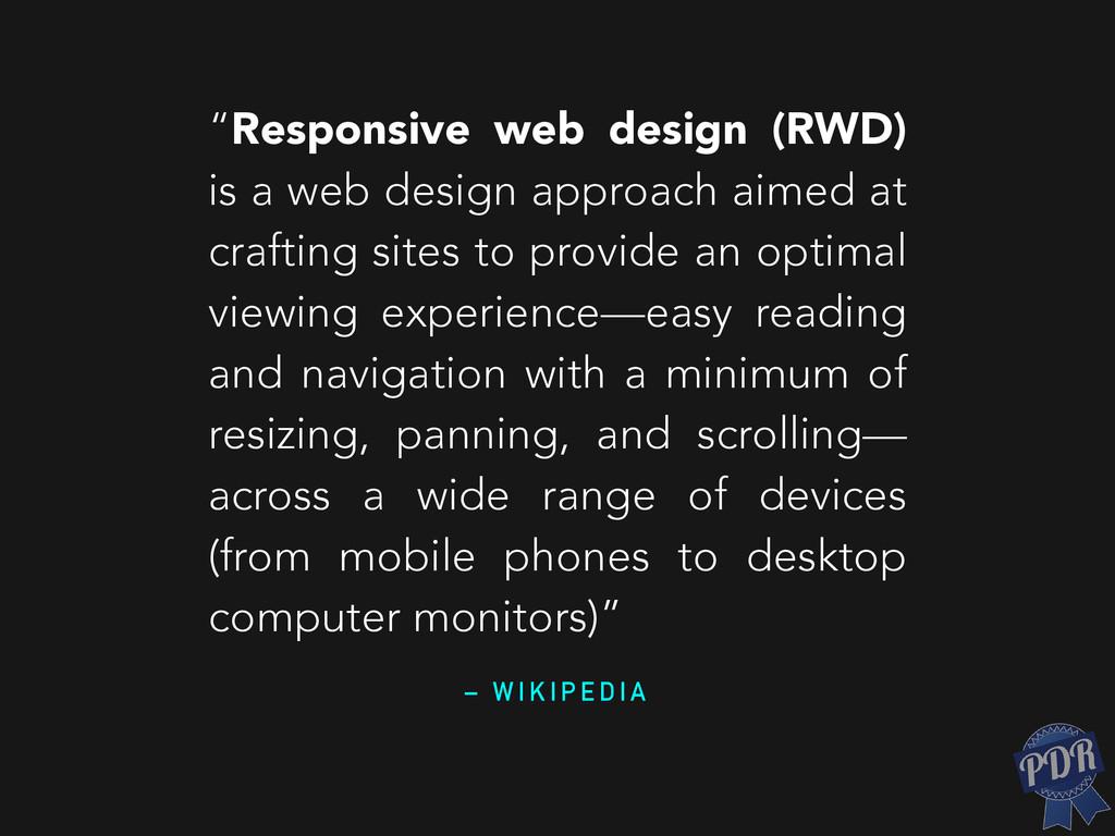 """– W I K I P E D I A """"Responsive web design (RWD..."""