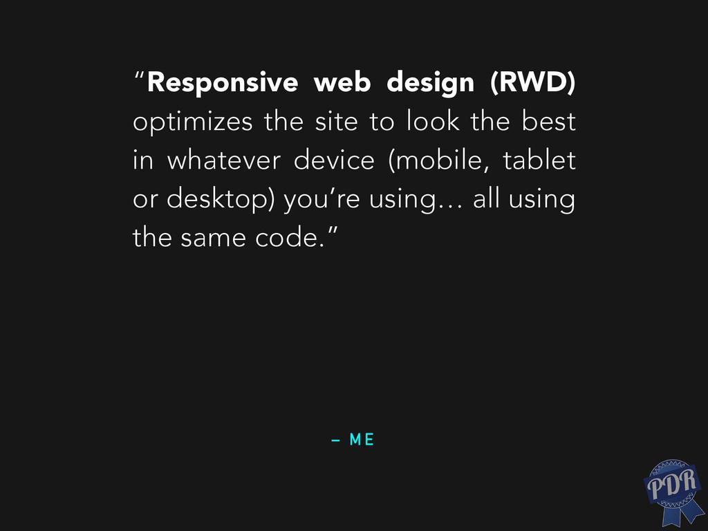 "– M E ""Responsive web design (RWD) optimizes th..."