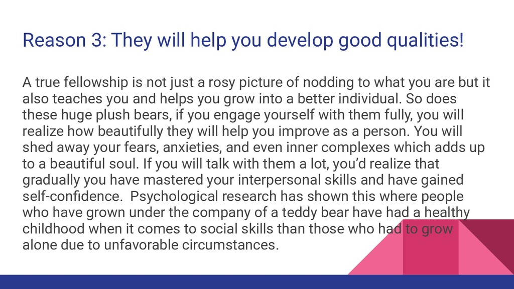 Reason 3: They will help you develop good quali...