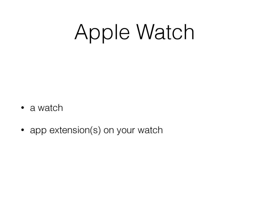 Apple Watch • a watch • app extension(s) on you...