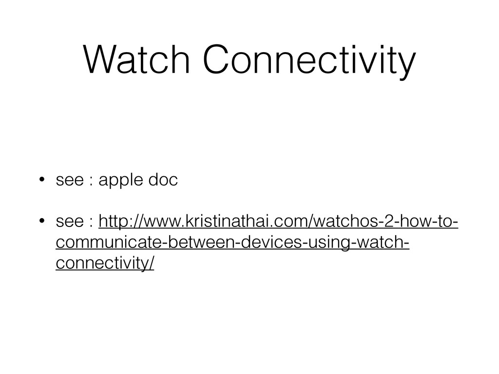 Watch Connectivity • see : apple doc • see : ht...