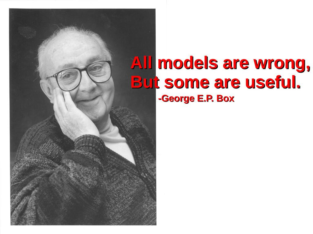 All models are wrong, All models are wrong, But...