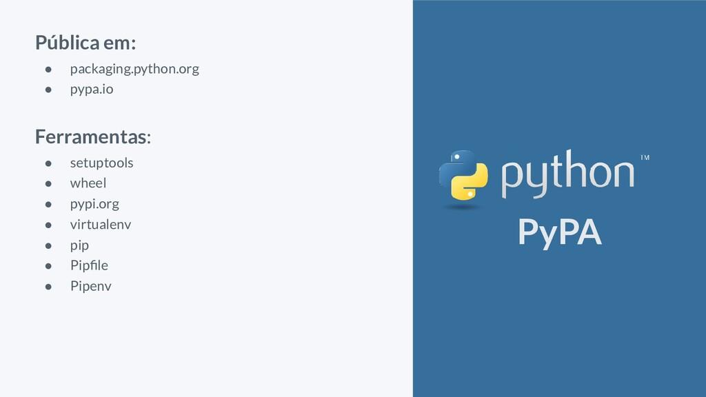 Pública em: ● packaging.python.org ● pypa.io Fe...