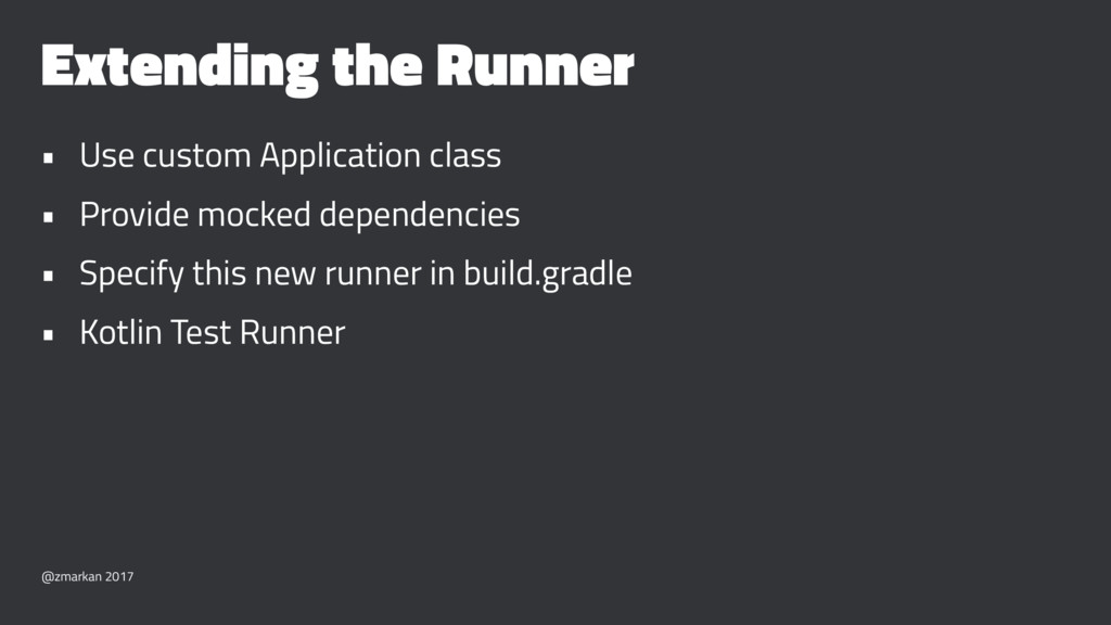 Extending the Runner • Use custom Application c...