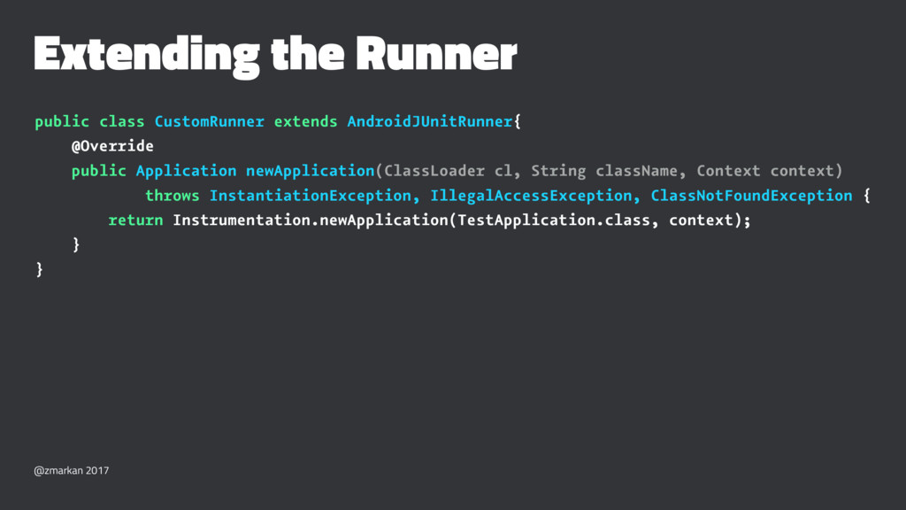 Extending the Runner public class CustomRunner ...