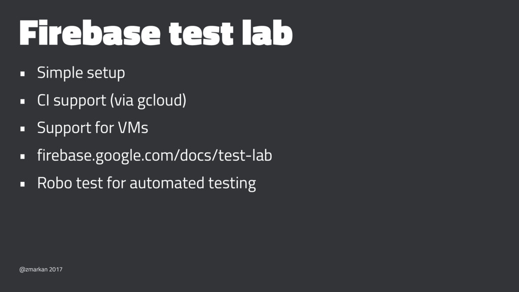 Firebase test lab • Simple setup • CI support (...