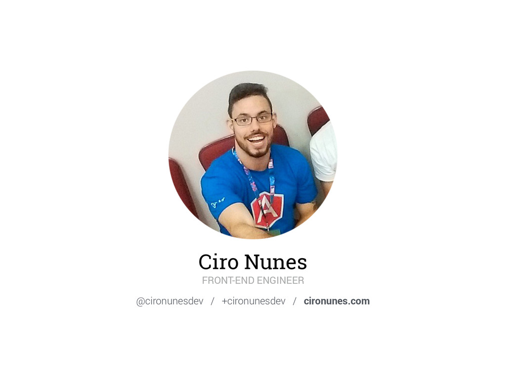Ciro Nunes FRONT-END ENGINEER @cironunesdev / +...