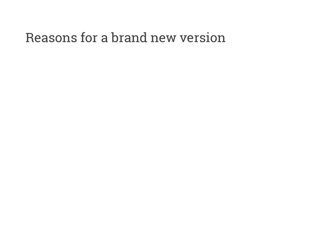 Reasons for a brand new version
