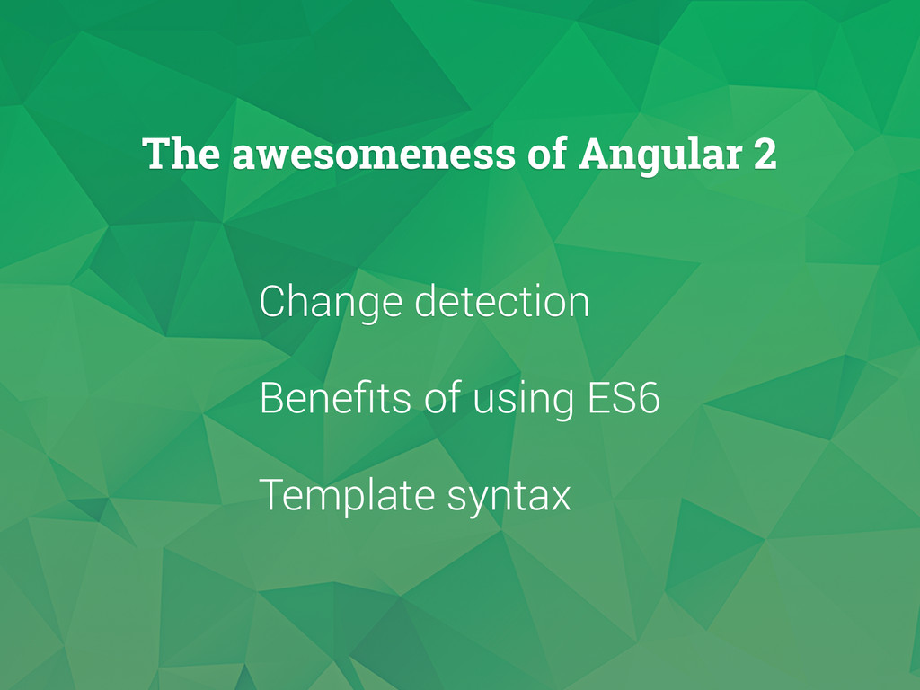 Change detection The awesomeness of Angular 2 B...