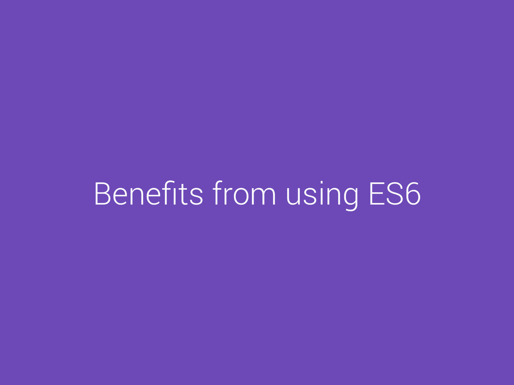 Benefits from using ES6