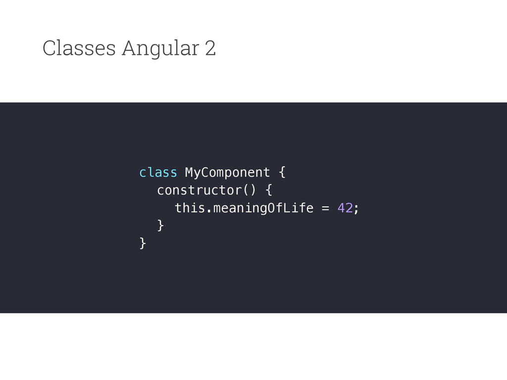 Classes Angular 2 class MyComponent { construct...
