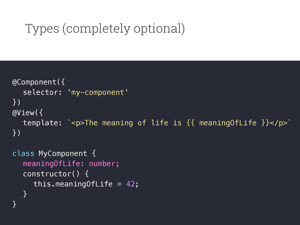 Types (completely optional) @Component({ select...
