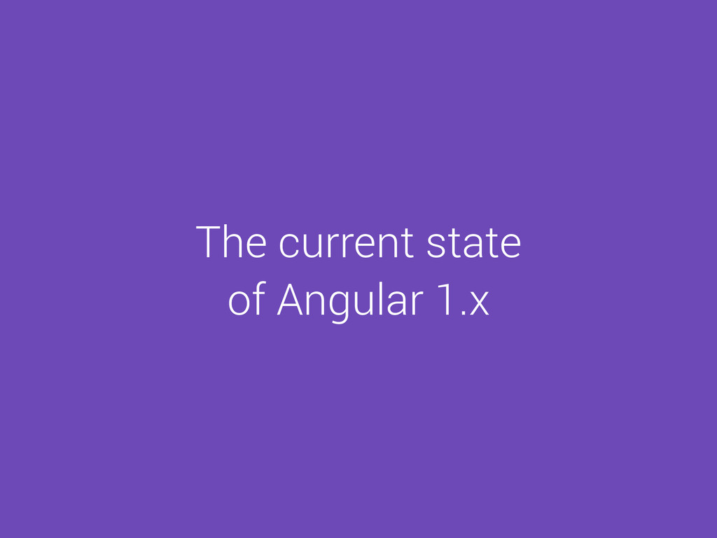 The current state of Angular 1.x