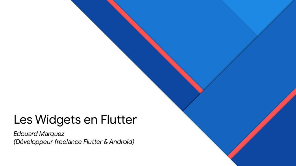 Les Widgets en Flutter Edouard Marquez   (Dével...