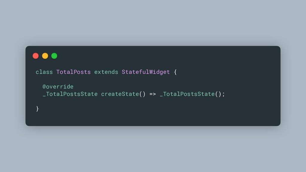 class TotalPosts extends StatefulWidget { @over...