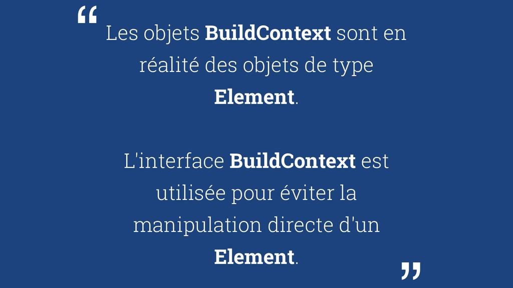 Les objets BuildContext sont en réalité des obj...