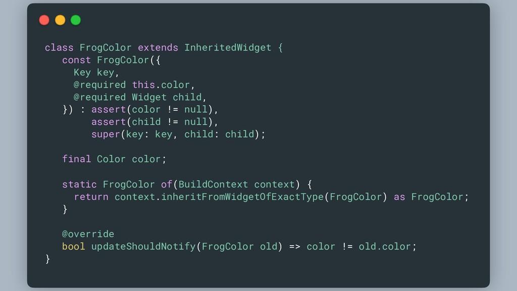 class FrogColor extends InheritedWidget { const...