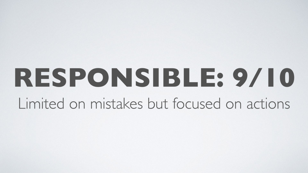 RESPONSIBLE: 9/10 Limited on mistakes but focus...