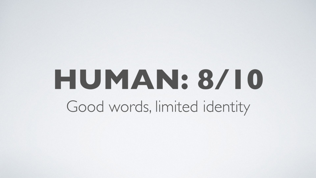 HUMAN: 8/10 Good words, limited identity