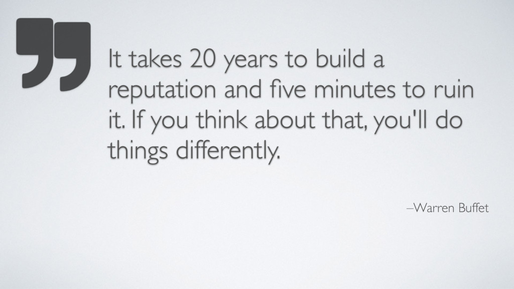–Warren Buffet It takes 20 years to build a rep...