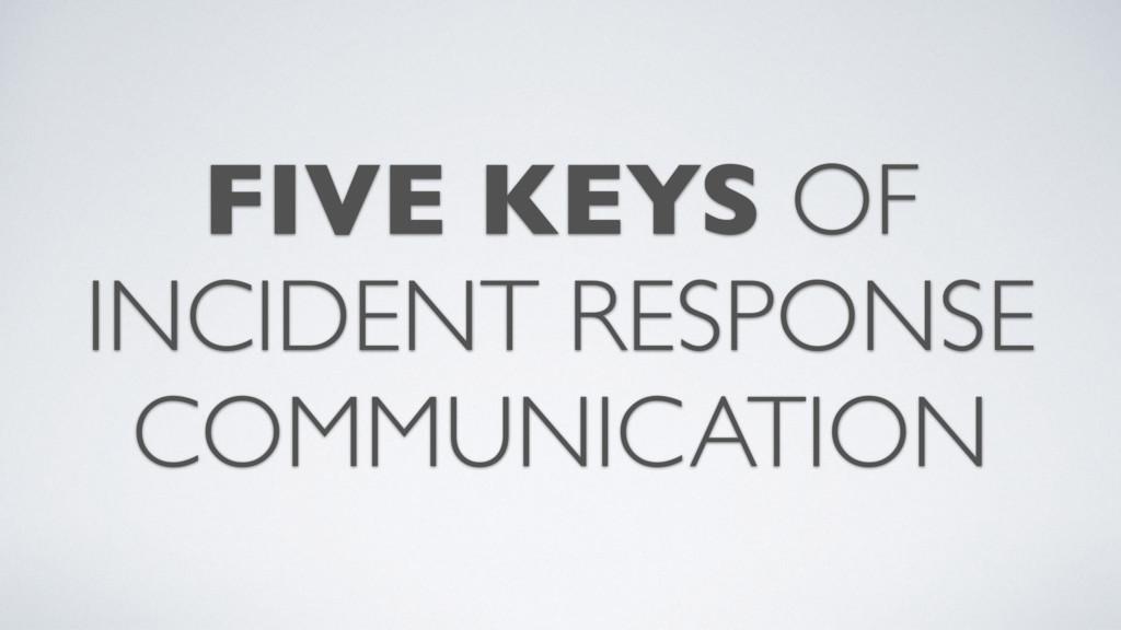 FIVE KEYS OF INCIDENT RESPONSE COMMUNICATION