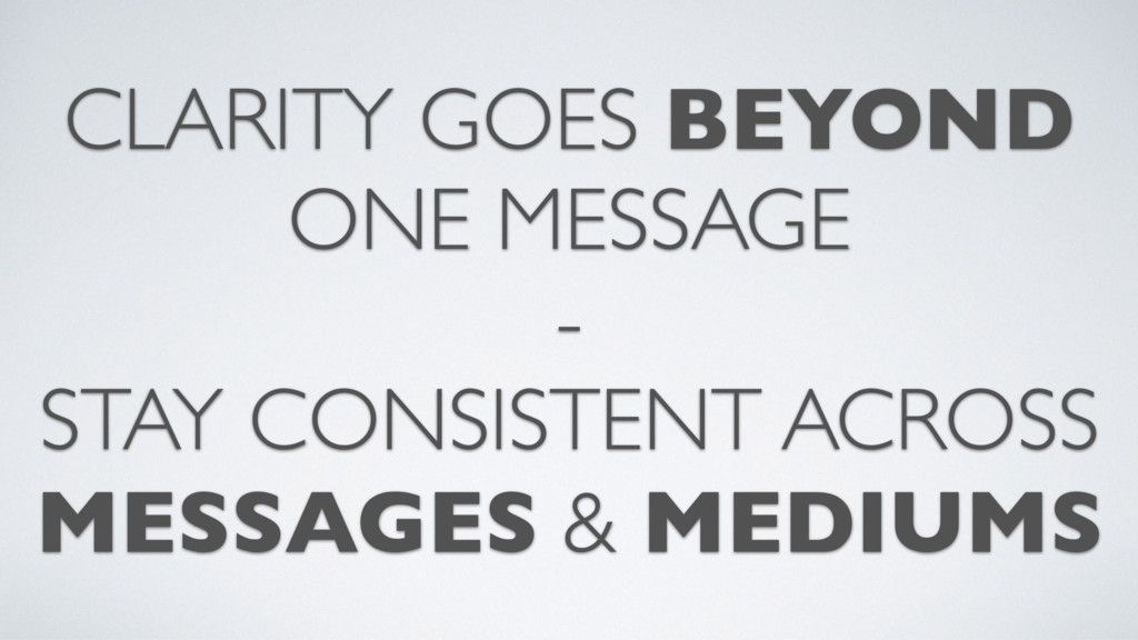 CLARITY GOES BEYOND ONE MESSAGE - STAY CONSISTE...