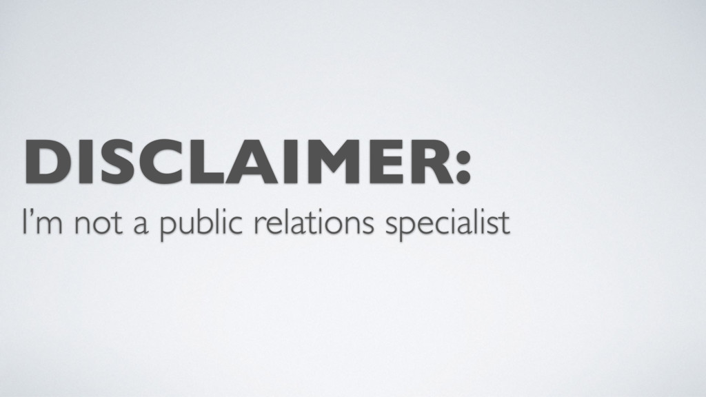 DISCLAIMER: I'm not a public relations speciali...