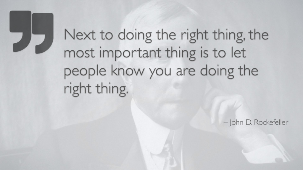 – John D. Rockefeller Next to doing the right t...