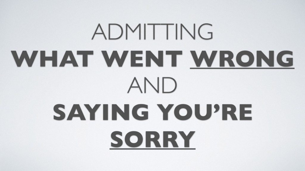 ADMITTING WHAT WENT WRONG AND SAYING YOU'RE SOR...