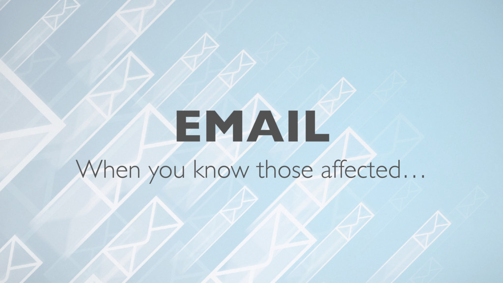 EMAIL When you know those affected…