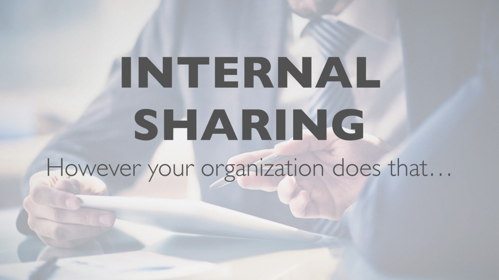 INTERNAL SHARING However your organization does...