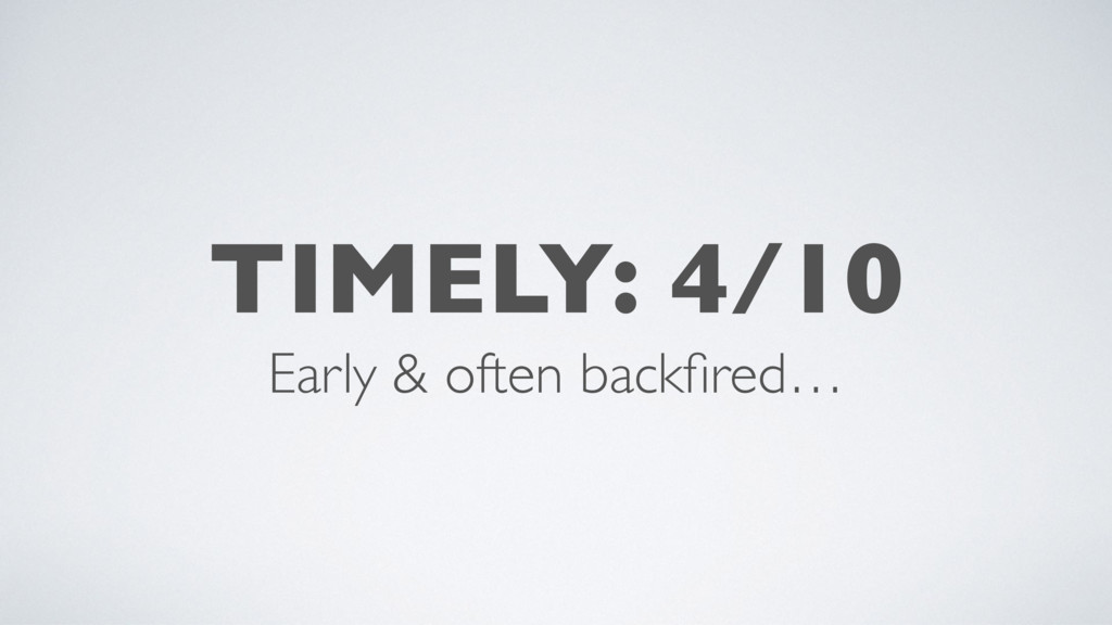 TIMELY: 4/10 Early & often backfired…
