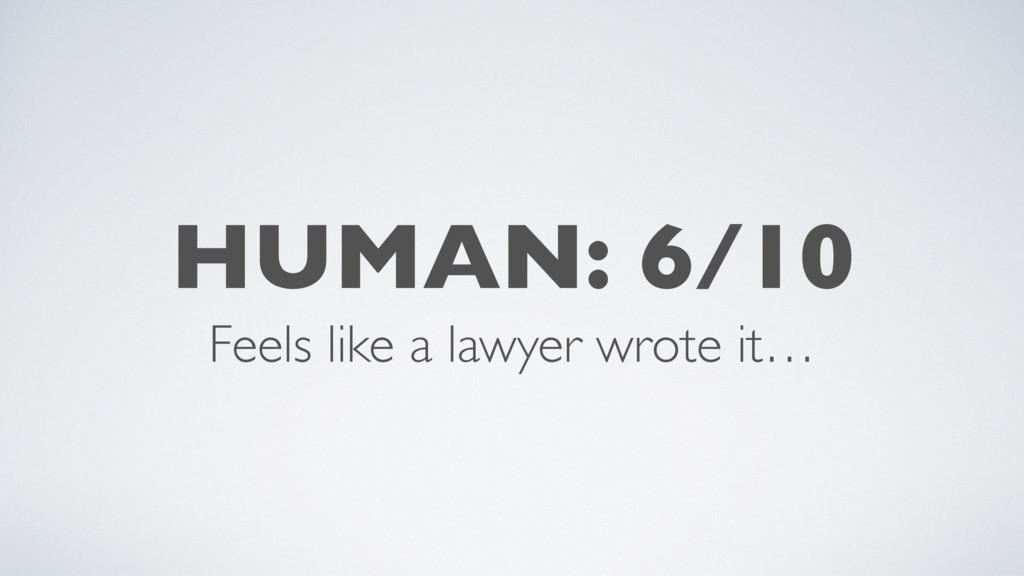 HUMAN: 6/10 Feels like a lawyer wrote it…