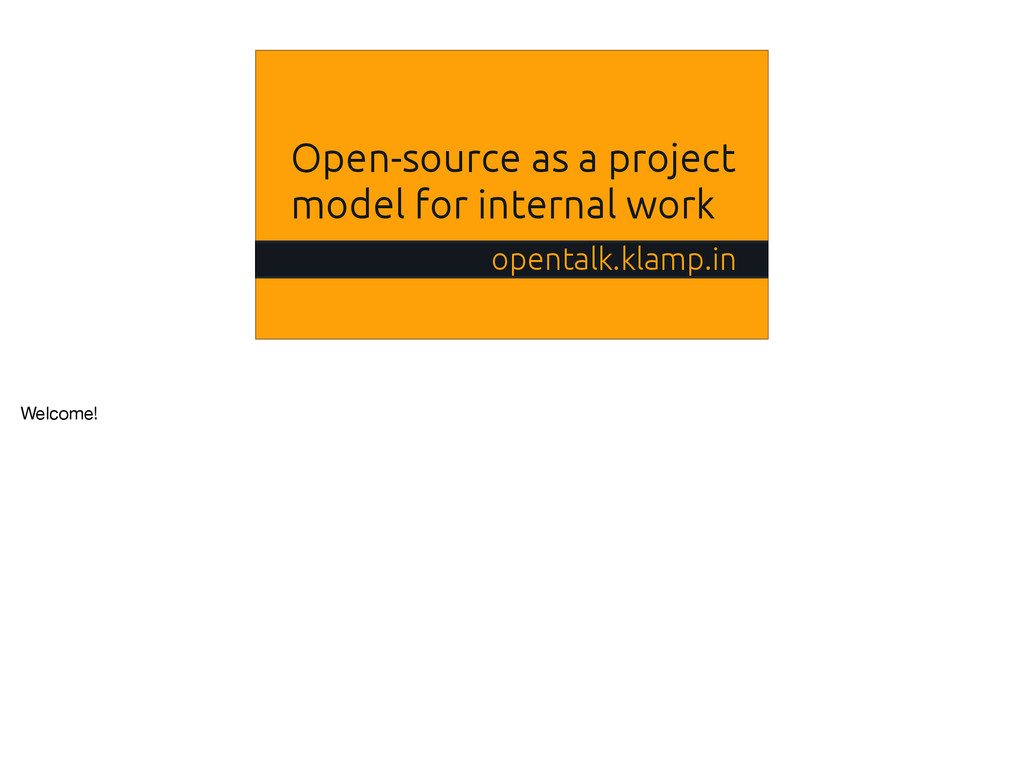 Open-source as a project model for internal wor...