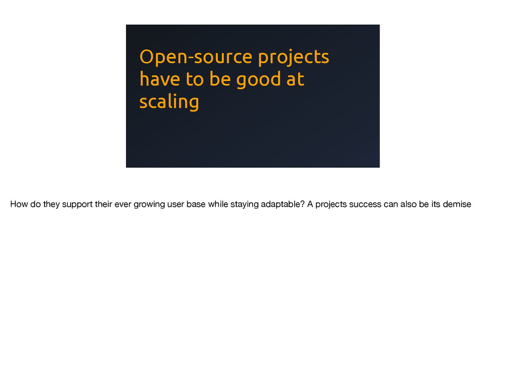 Open-source projects have to be good at scaling...