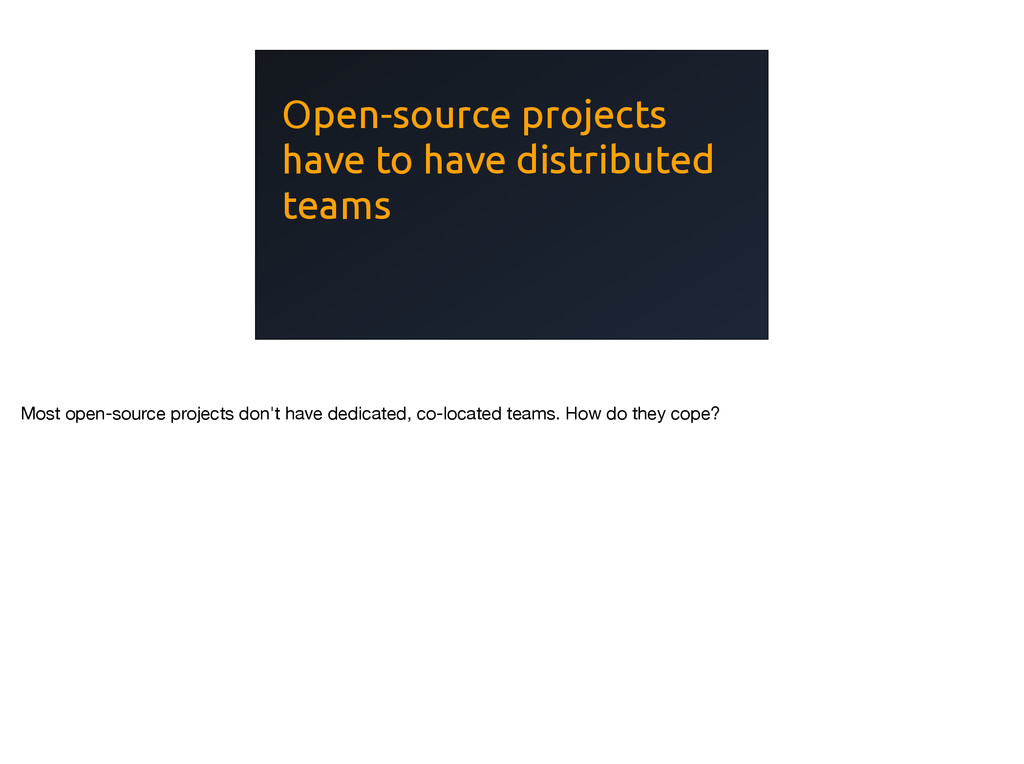 Open-source projects have to have distributed t...