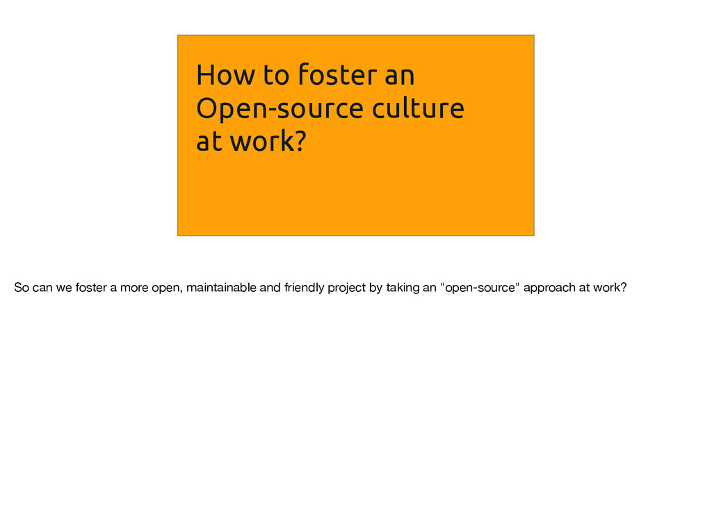 How to foster an Open-source culture at work? S...