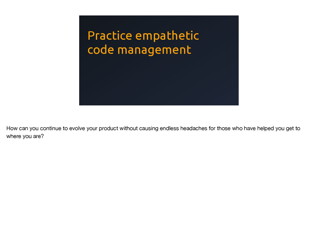 Practice empathetic code management How can you...