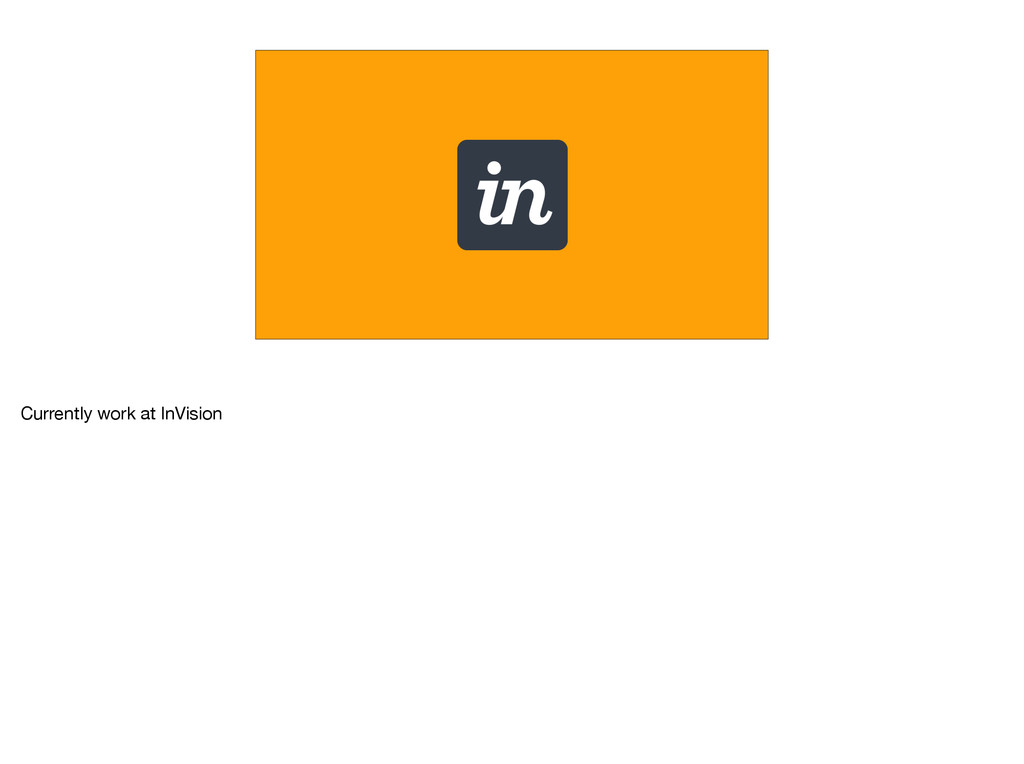 Currently work at InVision
