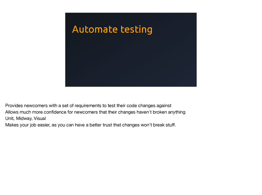 Automate testing Provides newcomers with a set ...