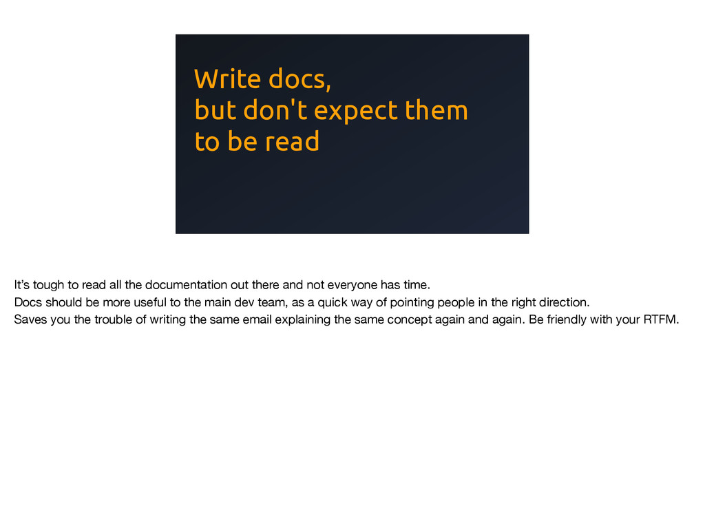 Write docs, but don't expect them to be read It...