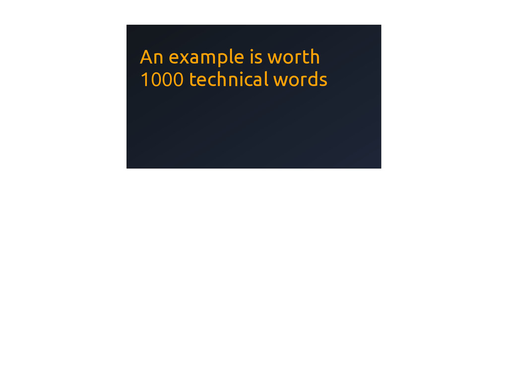 An example is worth 1000 technical words