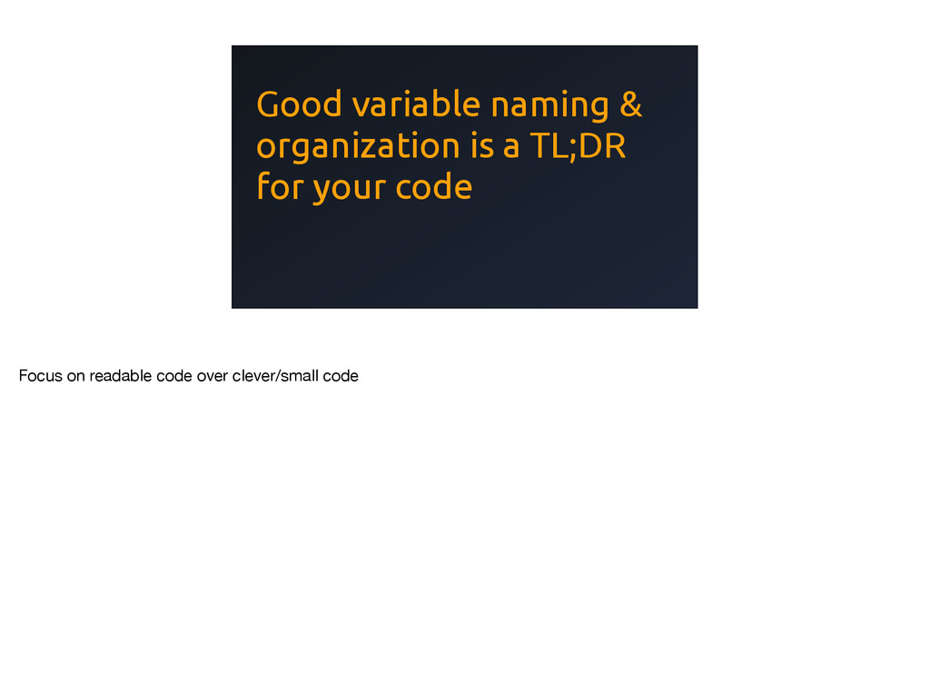 Good variable naming & organization is a TL;DR ...