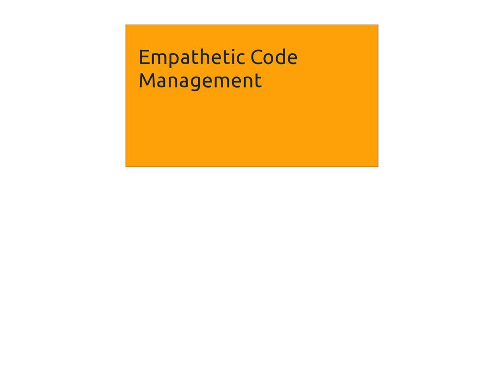 Empathetic Code Management