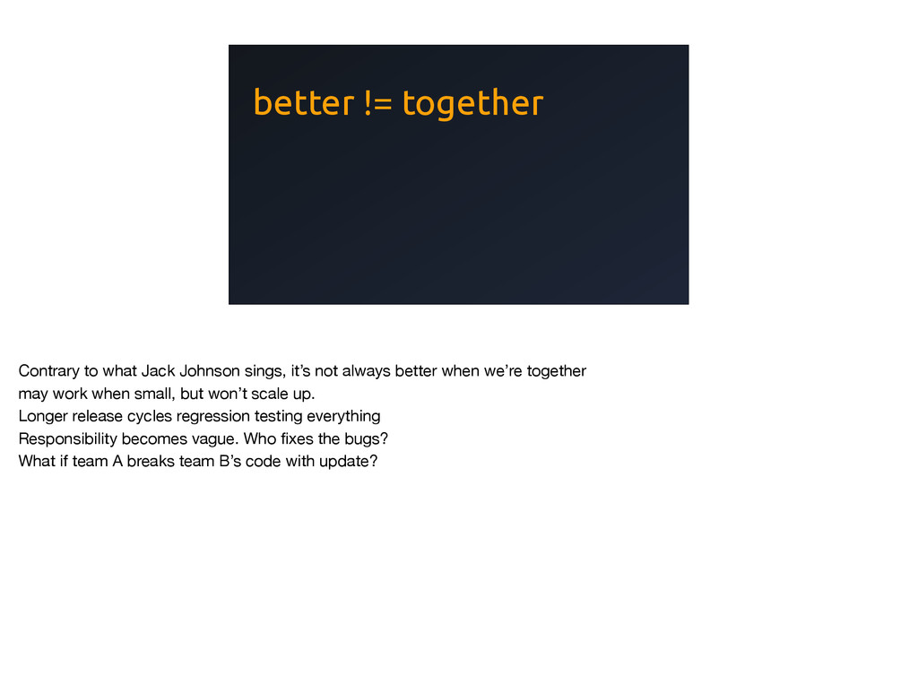 better != together Contrary to what Jack Johnso...
