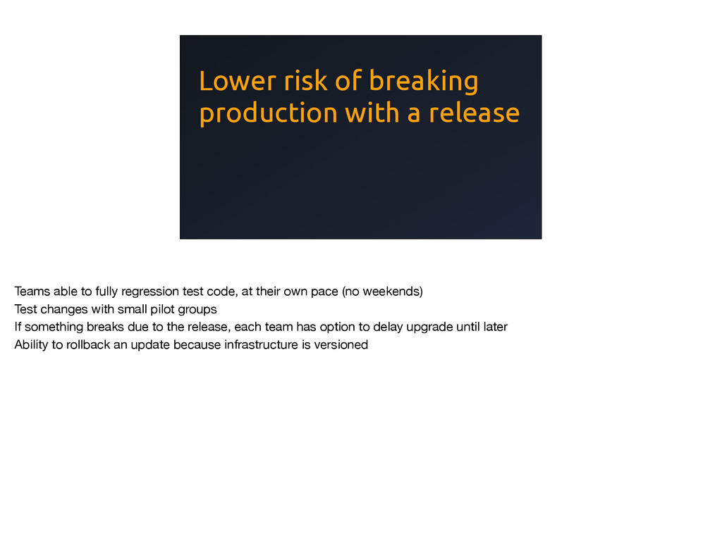 Lower risk of breaking production with a releas...